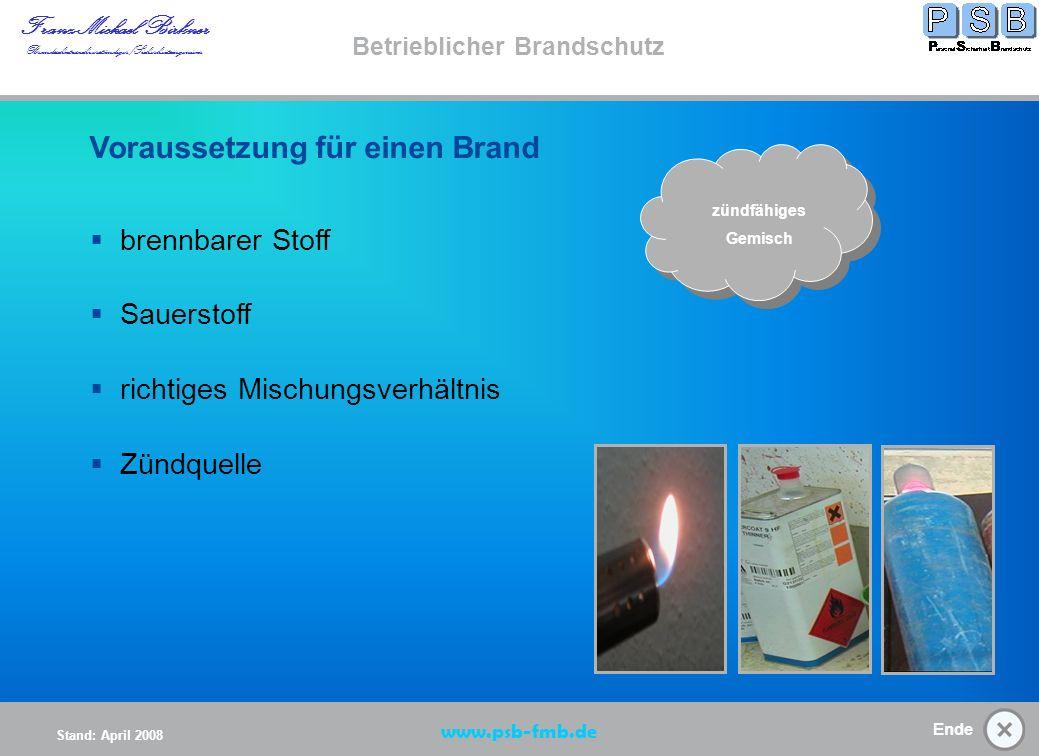 Ende Stand: April 2008 Franz-Michael Birkner Brandsschutzsachverständiger/Sicherheitsingenieur www.psb-fmb.de Betrieblicher Brandschutz zündfähiges Gemisch Brandentstehung