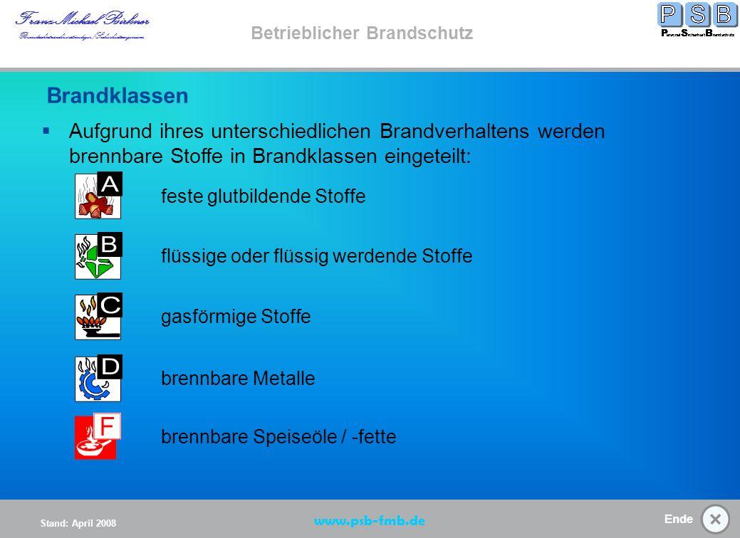 Ende Stand: April 2008 Franz-Michael Birkner Brandsschutzsachverständiger/Sicherheitsingenieur www.psb-fmb.de Betrieblicher Brandschutz Brandklassen/ Löschen von Bränden (K) Brandklassen Start