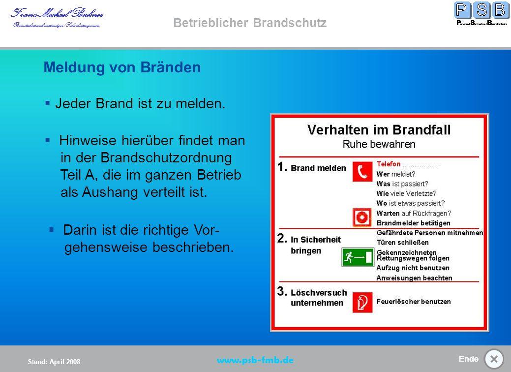 Ende Stand: April 2008 Franz-Michael Birkner Brandsschutzsachverständiger/Sicherheitsingenieur www.psb-fmb.de Betrieblicher Brandschutz Verhalten im Brandfall/ Brandschutzordnung Brandschutzord nung Start