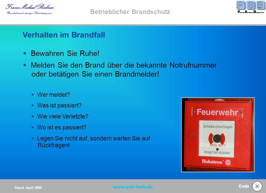 Ende Stand: April 2008 Franz-Michael Birkner Brandsschutzsachverständiger/Sicherheitsingenieur www.psb-fmb.de Betrieblicher Brandschutz Hinweise hierüber findet man in der Brandschutzordnung Teil A, die im ganzen Betrieb als Aushang verteilt ist.