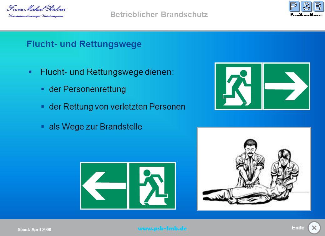 Ende Stand: April 2008 Franz-Michael Birkner Brandsschutzsachverständiger/Sicherheitsingenieur www.psb-fmb.de Betrieblicher Brandschutz Flucht- und Rettungswege (K) Rettungswege Start