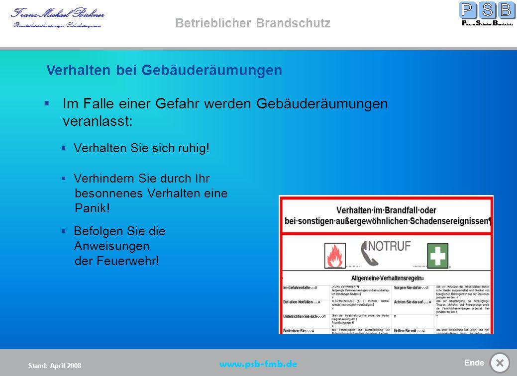 Ende Stand: April 2008 Franz-Michael Birkner Brandsschutzsachverständiger/Sicherheitsingenieur www.psb-fmb.de Betrieblicher Brandschutz Verhalten bei Gebäuderäumungen (K) Verhalten Start