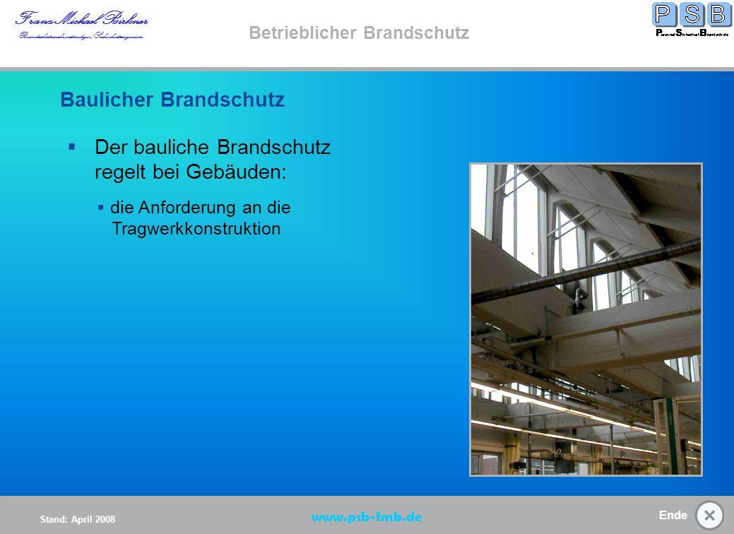 Ende Stand: April 2008 Franz-Michael Birkner Brandsschutzsachverständiger/Sicherheitsingenieur www.psb-fmb.de Betrieblicher Brandschutz Baulicher Brandschutz/ Brandabschnitte