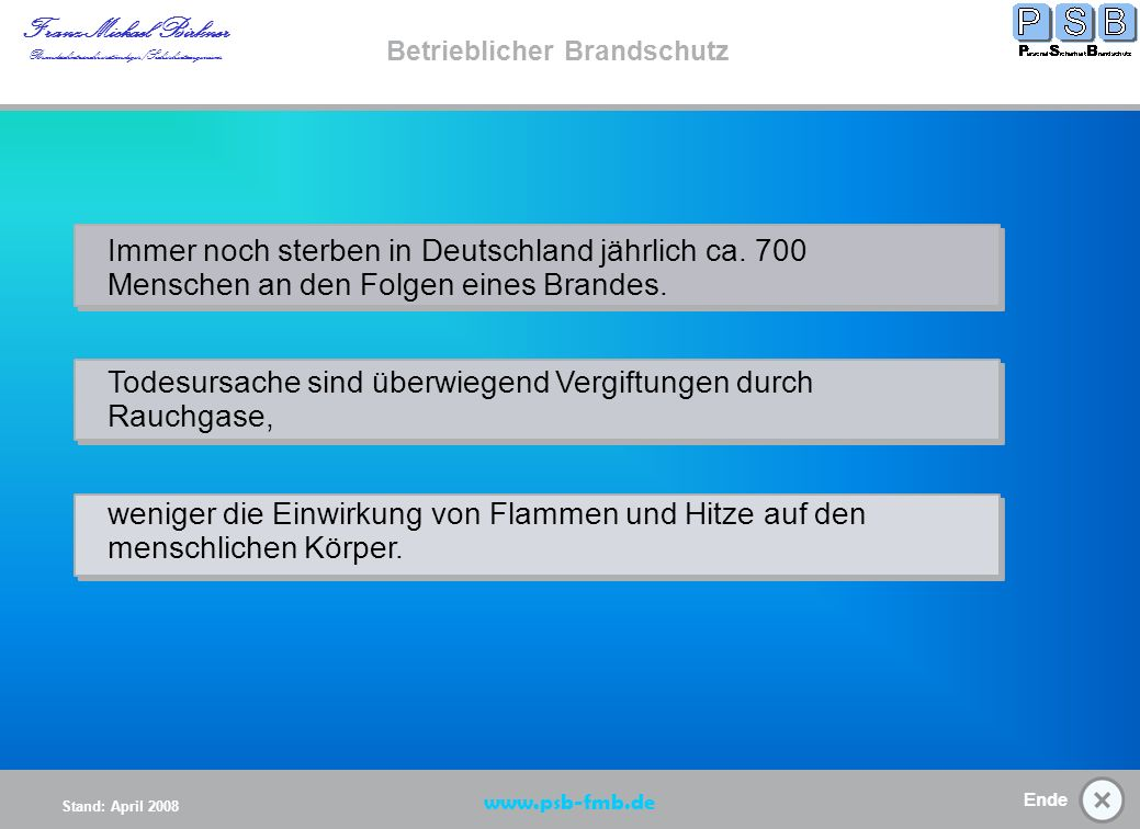Ende Stand: April 2008 Franz-Michael Birkner Brandsschutzsachverständiger/Sicherheitsingenieur www.psb-fmb.de Brände bedrohen unser Leben und gefährden die Umwelt.