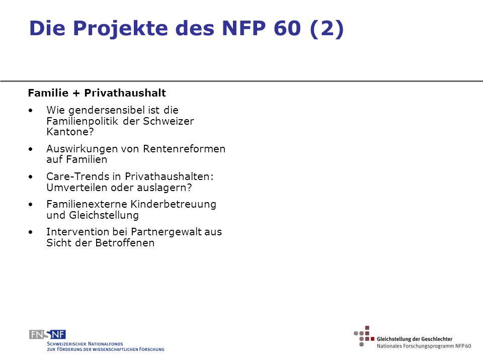 Die Projekte des NFP 60 (2) Familie + Privathaushalt Wie gendersensibel ist die Familienpolitik der Schweizer Kantone? Auswirkungen von Rentenreformen