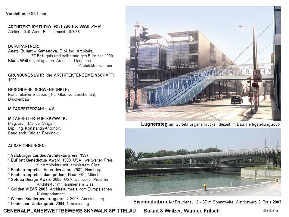 Bulant & Wailzer, Wagner, FritschGENERALPLANERWETTBEWERB SKYWALK SPITTELAU Vorstellung GP-Team Blatt 2 a ARCHITEKTURSTUDIO BULANT & WAILZER Atelier: 1