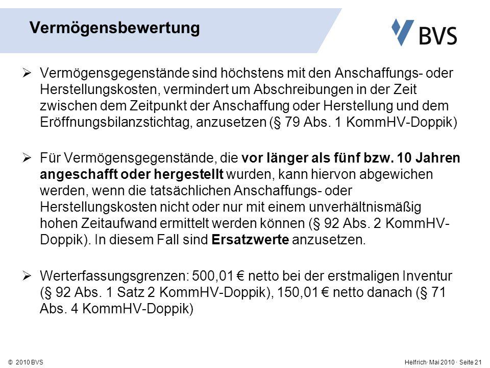 Helfrich· Mai 2010 · Seite 21© 2010 BVS Vermögensgegenstände sind höchstens mit den Anschaffungs- oder Herstellungskosten, vermindert um Abschreibungen in der Zeit zwischen dem Zeitpunkt der Anschaffung oder Herstellung und dem Eröffnungsbilanzstichtag, anzusetzen (§ 79 Abs.