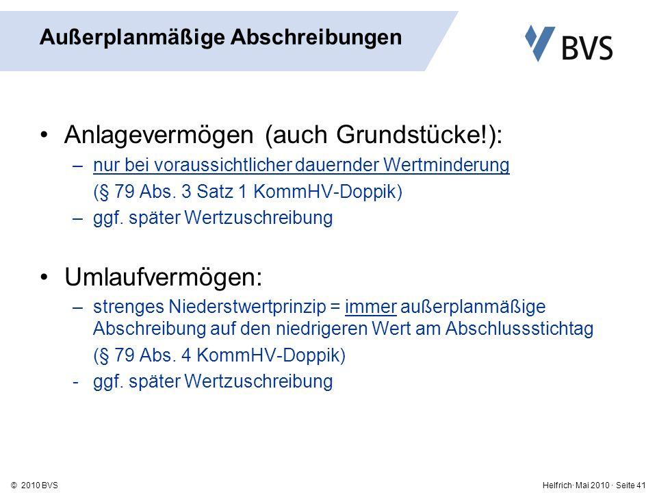 Helfrich· Mai 2010 · Seite 41© 2010 BVS Außerplanmäßige Abschreibungen Anlagevermögen (auch Grundstücke!): –nur bei voraussichtlicher dauernder Wertminderung (§ 79 Abs.