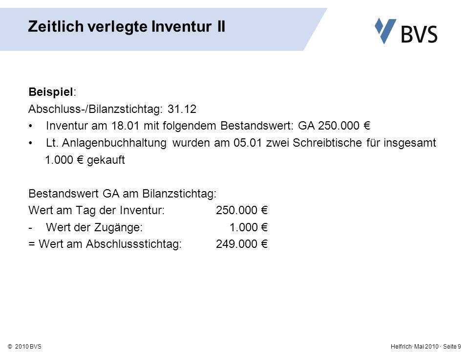Helfrich· Mai 2010 · Seite 9© 2010 BVS Zeitlich verlegte Inventur II Beispiel: Abschluss-/Bilanzstichtag: 31.12 Inventur am 18.01 mit folgendem Bestandswert: GA 250.000 Lt.