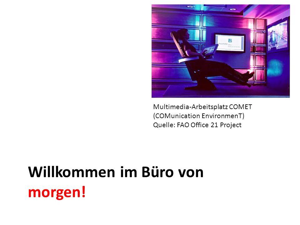 Willkommen im Büro von morgen! Multimedia-Arbeitsplatz COMET (COMunication EnvironmenT) Quelle: FAO Office 21 Project