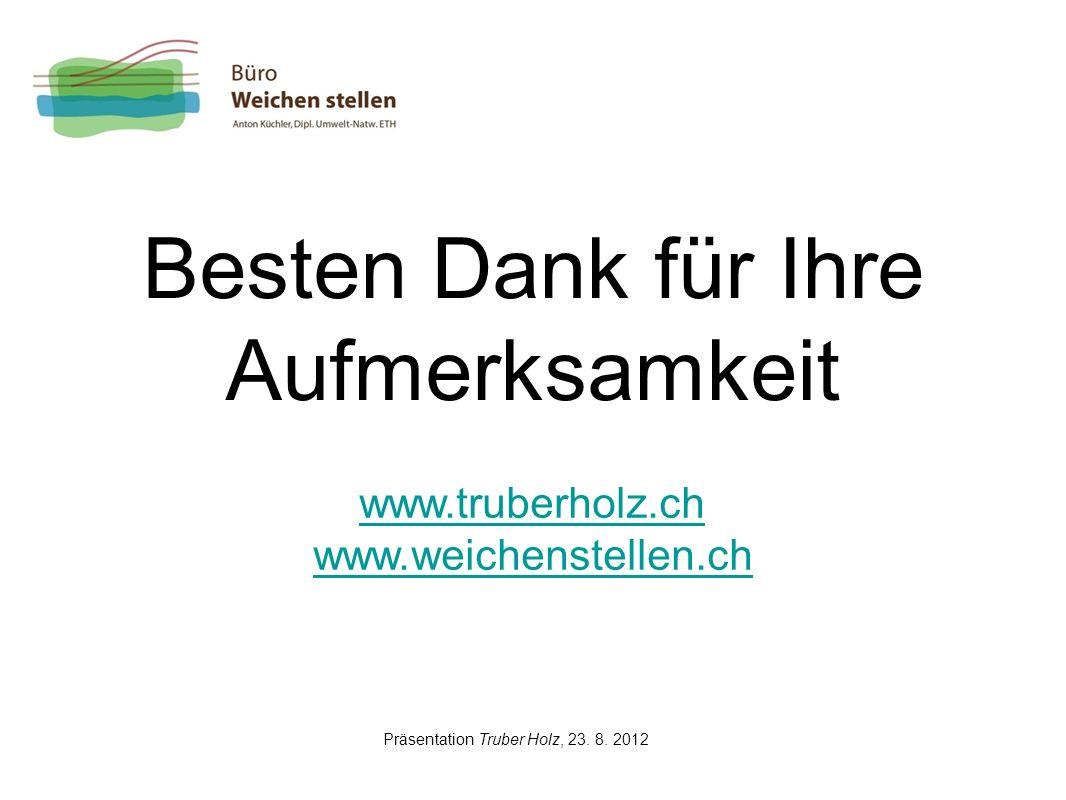 Besten Dank für Ihre Aufmerksamkeit www.truberholz.ch www.weichenstellen.ch Präsentation Truber Holz, 23. 8. 2012