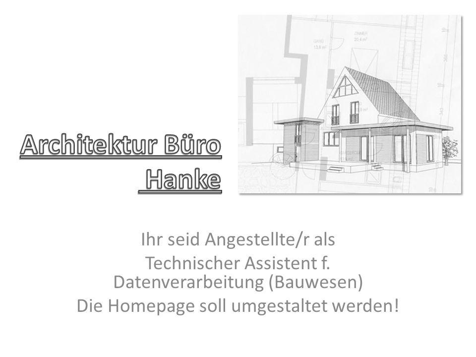 Ausgangssituation Herr Hanke, Architekturbüroinhaber aus Mölln, möchte die Inhalte seiner bestehenden Homepage umgestalten.