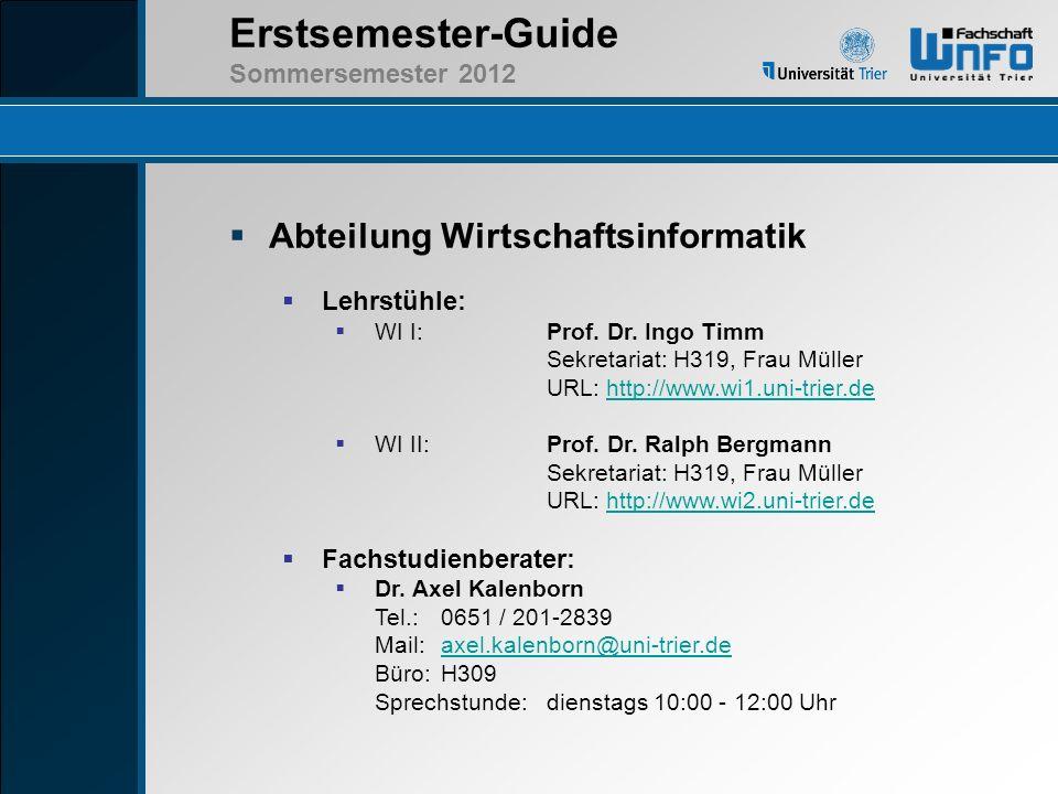 Erstsemester-Guide Sommersemester 2012 Prüfungen Prüfungsordnungen Wichtigste Dokumente eures Studiums Allgemeine Bachelor-Ordnung: http://www.uni-trier.de/index.php?id=39660 http://www.uni-trier.de/index.php?id=39660 Fachspezifische Ordnung: http://www.uni-trier.de/index.php?id=29661 http://www.uni-trier.de/index.php?id=29661 2 Versuche pro Vorlesung 1 zusätzlicher Versuch pro Modul(!) Wichtig: Die Wiederholung einer Modulprüfung muss jeweils zum nächstmöglichen Termin erfolgen.