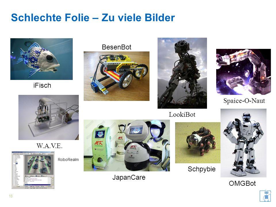 Schlechte Folie – Zu viele Bilder 18 iFisch BesenBot W.A.V.E. LookiBot JapanCare Spaice-O-Naut RoboRealm Schpybie OMGBot