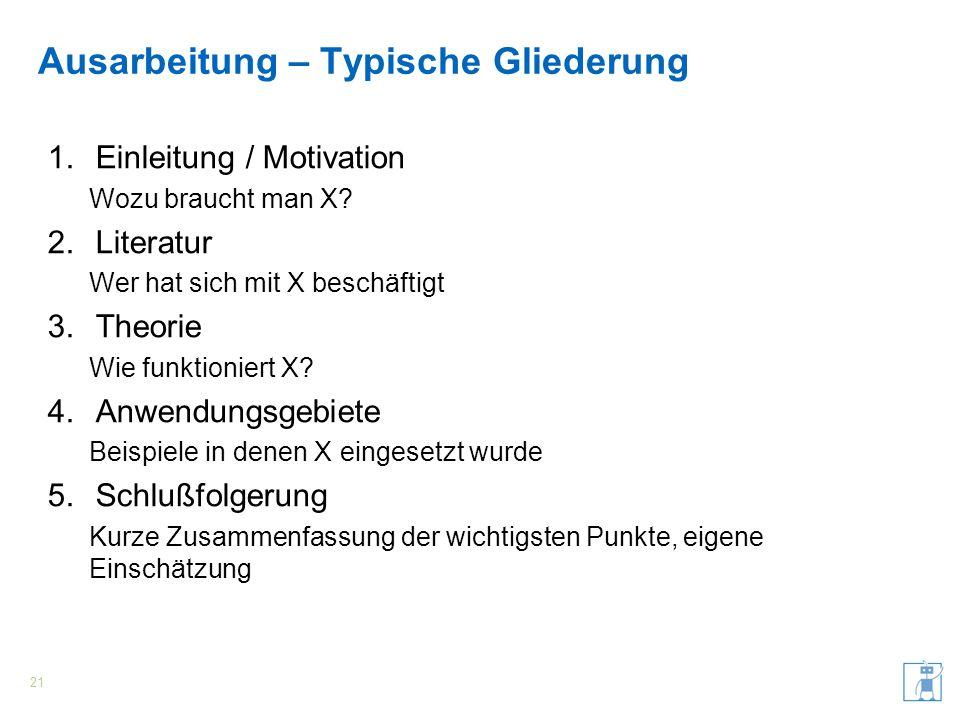 Ausarbeitung – Typische Gliederung 1.Einleitung / Motivation Wozu braucht man X? 2.Literatur Wer hat sich mit X beschäftigt 3.Theorie Wie funktioniert