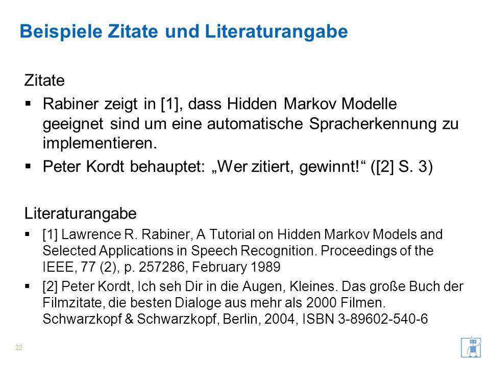 Beispiele Zitate und Literaturangabe Zitate Rabiner zeigt in [1], dass Hidden Markov Modelle geeignet sind um eine automatische Spracherkennung zu imp