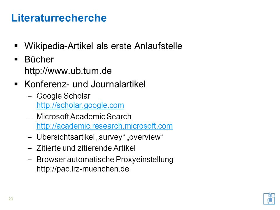Literaturrecherche Wikipedia-Artikel als erste Anlaufstelle Bücher http://www.ub.tum.de Konferenz- und Journalartikel – Google Scholar http://scholar.