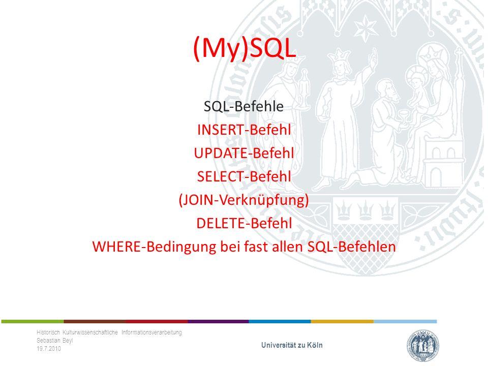 (My)SQL SQL-Befehle INSERT-Befehl UPDATE-Befehl SELECT-Befehl (JOIN-Verknüpfung) DELETE-Befehl WHERE-Bedingung bei fast allen SQL-Befehlen Historisch Kulturwissenschaftliche Informationsverarbeitung Sebastian Beyl 19.7.2010 Universit ä t zu K ö ln