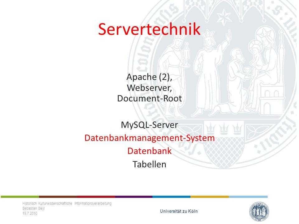 Servertechnik Apache (2), Webserver, Document-Root MySQL-Server Datenbankmanagement-System Datenbank Tabellen Historisch Kulturwissenschaftliche Infor