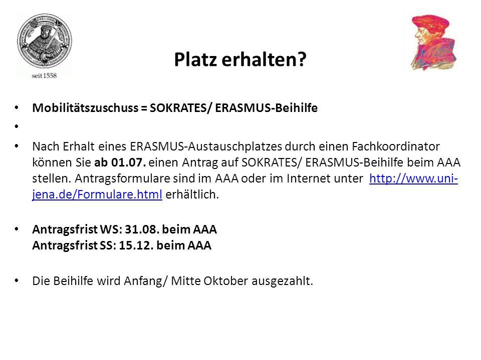 Mobilitätszuschuss = SOKRATES/ ERASMUS-Beihilfe Nach Erhalt eines ERASMUS-Austauschplatzes durch einen Fachkoordinator können Sie ab 01.07. einen Antr
