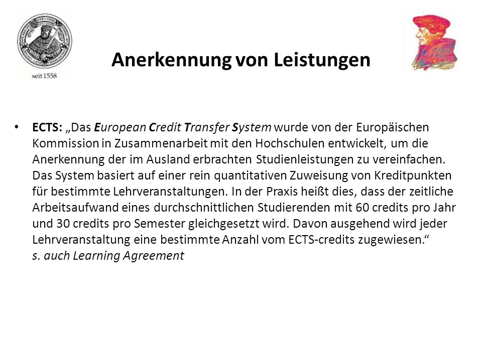 ECTS: Das European Credit Transfer System wurde von der Europäischen Kommission in Zusammenarbeit mit den Hochschulen entwickelt, um die Anerkennung d