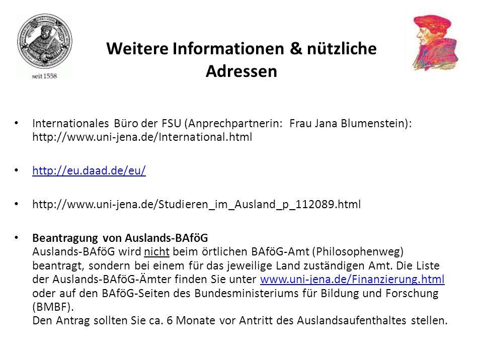 Internationales Büro der FSU (Anprechpartnerin: Frau Jana Blumenstein): http://www.uni-jena.de/International.html http://eu.daad.de/eu/ http://www.uni