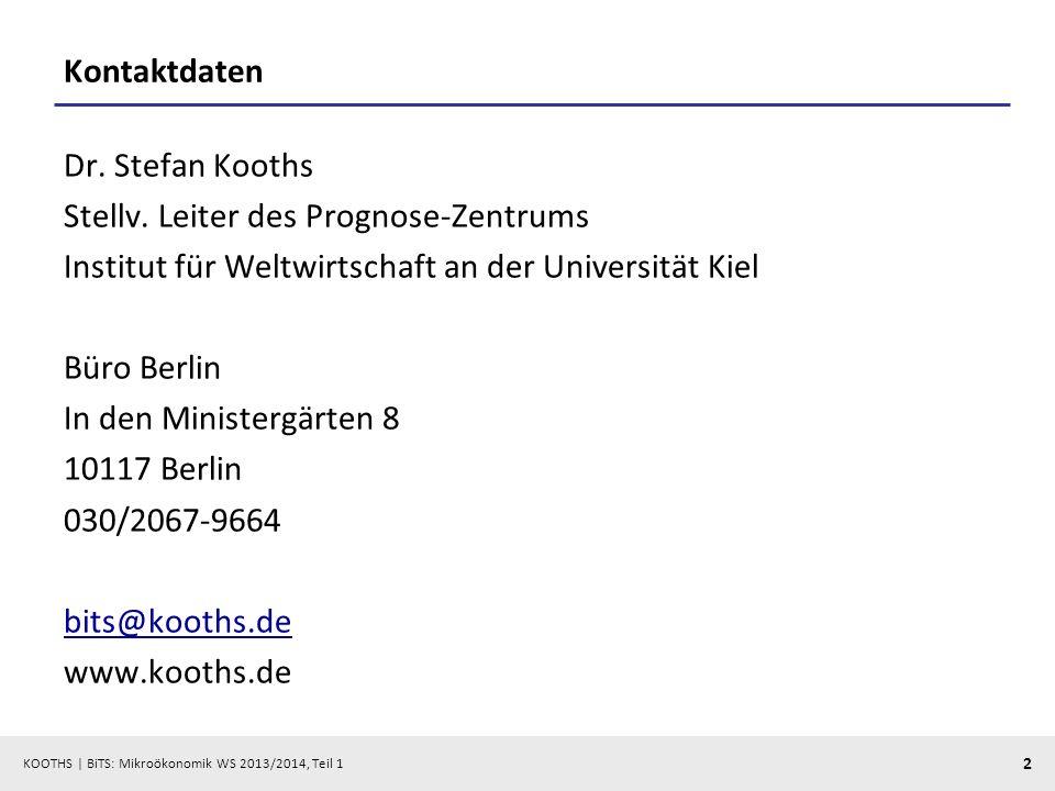 KOOTHS | BiTS: Mikroökonomik WS 2013/2014, Teil 1 2 Kontaktdaten Dr. Stefan Kooths Stellv. Leiter des Prognose-Zentrums Institut für Weltwirtschaft an