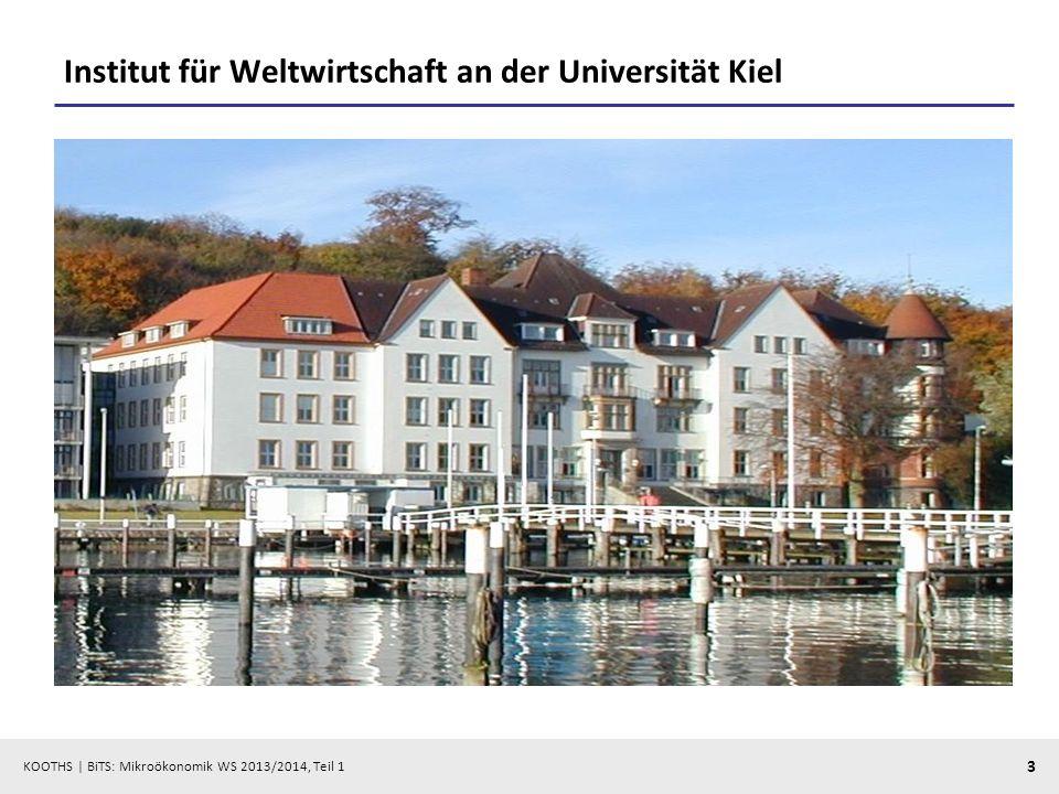 KOOTHS | BiTS: Mikroökonomik WS 2013/2014, Teil 1 3 Institut für Weltwirtschaft an der Universität Kiel
