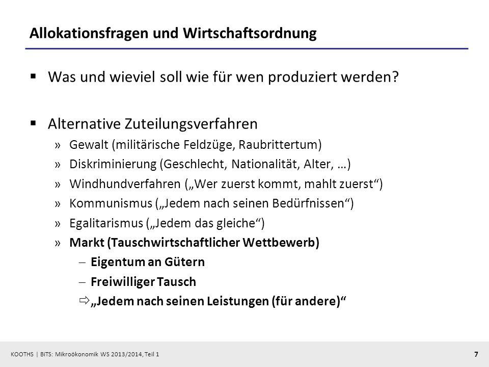 KOOTHS | BiTS: Mikroökonomik WS 2013/2014, Teil 1 7 Allokationsfragen und Wirtschaftsordnung Was und wieviel soll wie für wen produziert werden.
