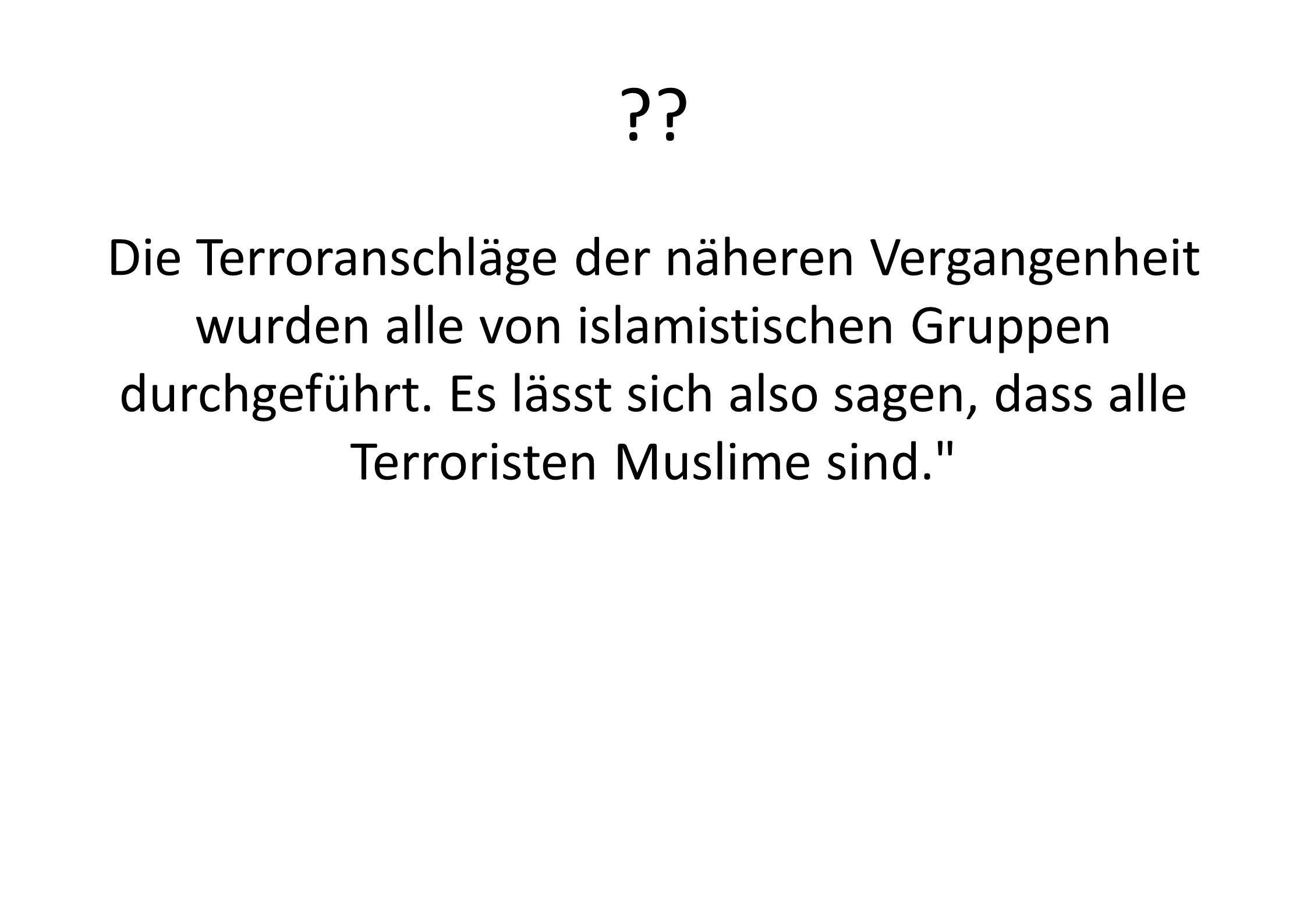 ?? Die Terroranschläge der näheren Vergangenheit wurden alle von islamistischen Gruppen durchgeführt. Es lässt sich also sagen, dass alle Terroristen