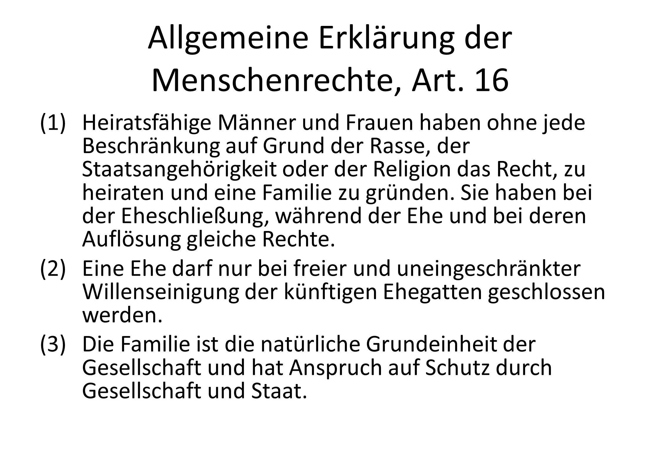 Allgemeine Erklärung der Menschenrechte, Art. 16 (1)Heiratsfähige Männer und Frauen haben ohne jede Beschränkung auf Grund der Rasse, der Staatsangehö