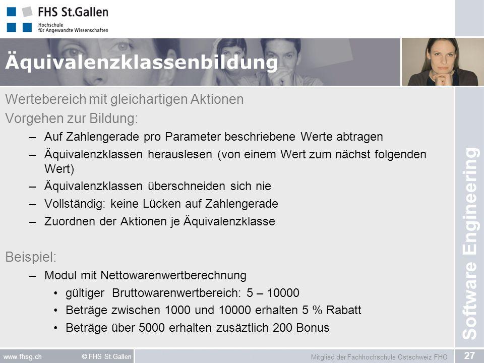 Mitglied der Fachhochschule Ostschweiz FHO 27 www.fhsg.ch © FHS St.Gallen Software Engineering Äquivalenzklassenbildung Wertebereich mit gleichartigen