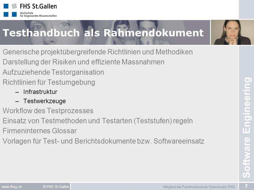 Mitglied der Fachhochschule Ostschweiz FHO 8 www.fhsg.ch © FHS St.Gallen Software Engineering Risikoanalyse Risiko = Wahrscheinlichkeit eines Ereignisses * Schadensausmass Mit Risikoanalyse Risiken identifizieren: –Produktrisiken Technische Faktoren (z.B.