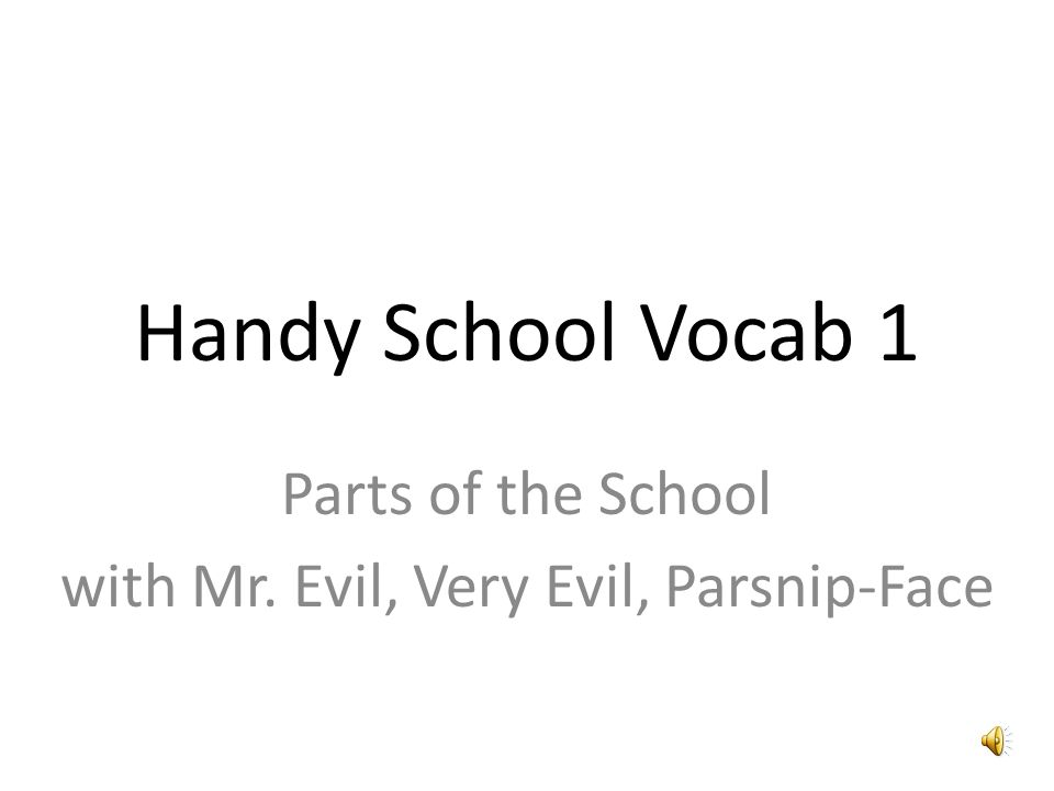 Handy School Vocab 1 Parts of the School with Mr. Evil, Very Evil, Parsnip-Face