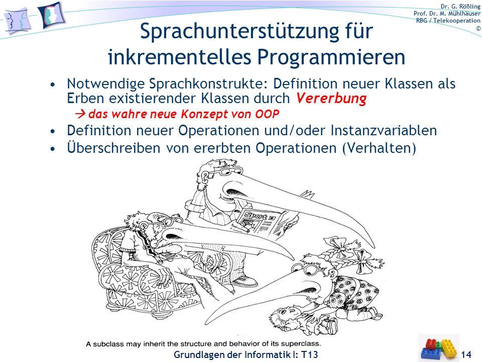 Dr. G. Rößling Prof. Dr. M. Mühlhäuser RBG / Telekooperation © Grundlagen der Informatik I: T13 Sprachunterstützung für inkrementelles Programmieren N