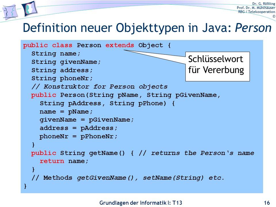 Dr. G. Rößling Prof. Dr. M. Mühlhäuser RBG / Telekooperation © Grundlagen der Informatik I: T13 Definition neuer Objekttypen in Java: Person 16 public