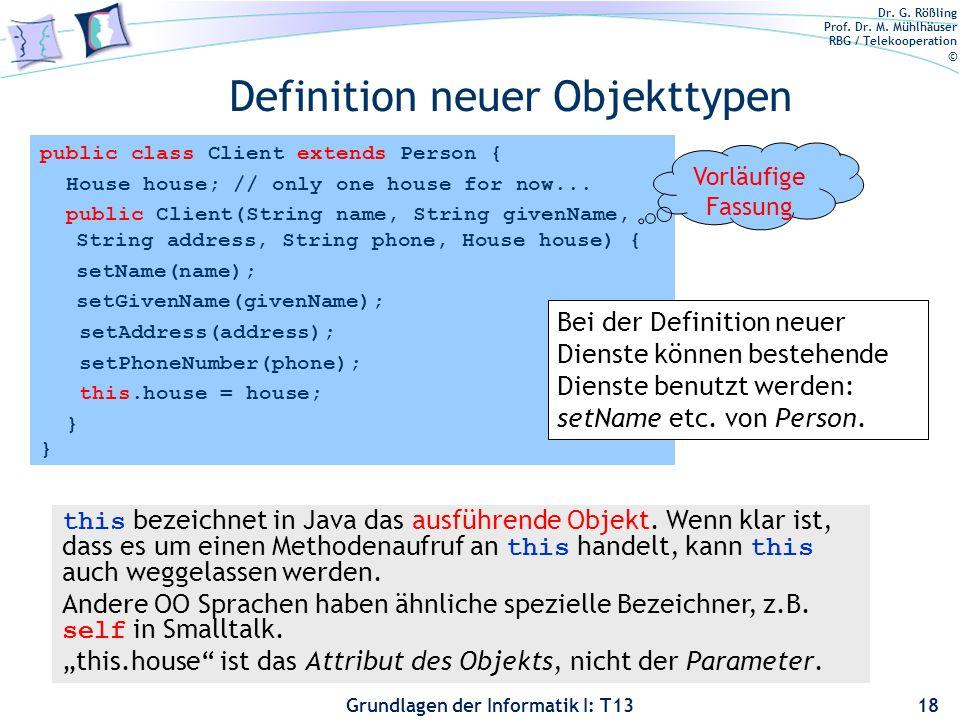 Dr. G. Rößling Prof. Dr. M. Mühlhäuser RBG / Telekooperation © Grundlagen der Informatik I: T13 Definition neuer Objekttypen 18 public class Client ex