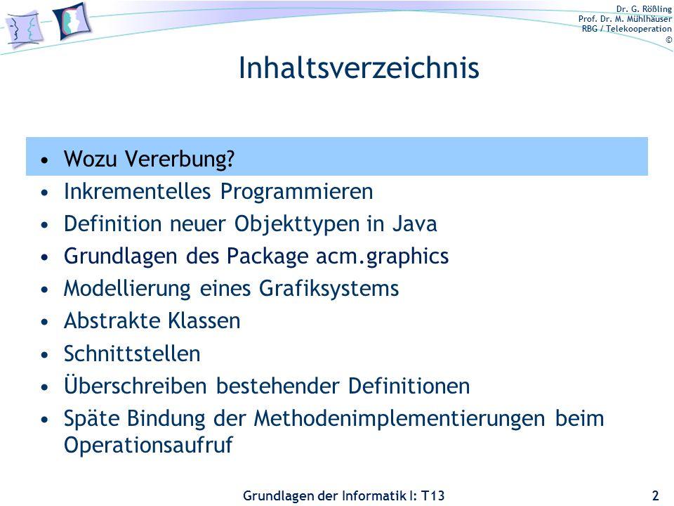 Dr. G. Rößling Prof. Dr. M. Mühlhäuser RBG / Telekooperation © Grundlagen der Informatik I: T13 Wozu Vererbung? Inkrementelles Programmieren Definitio