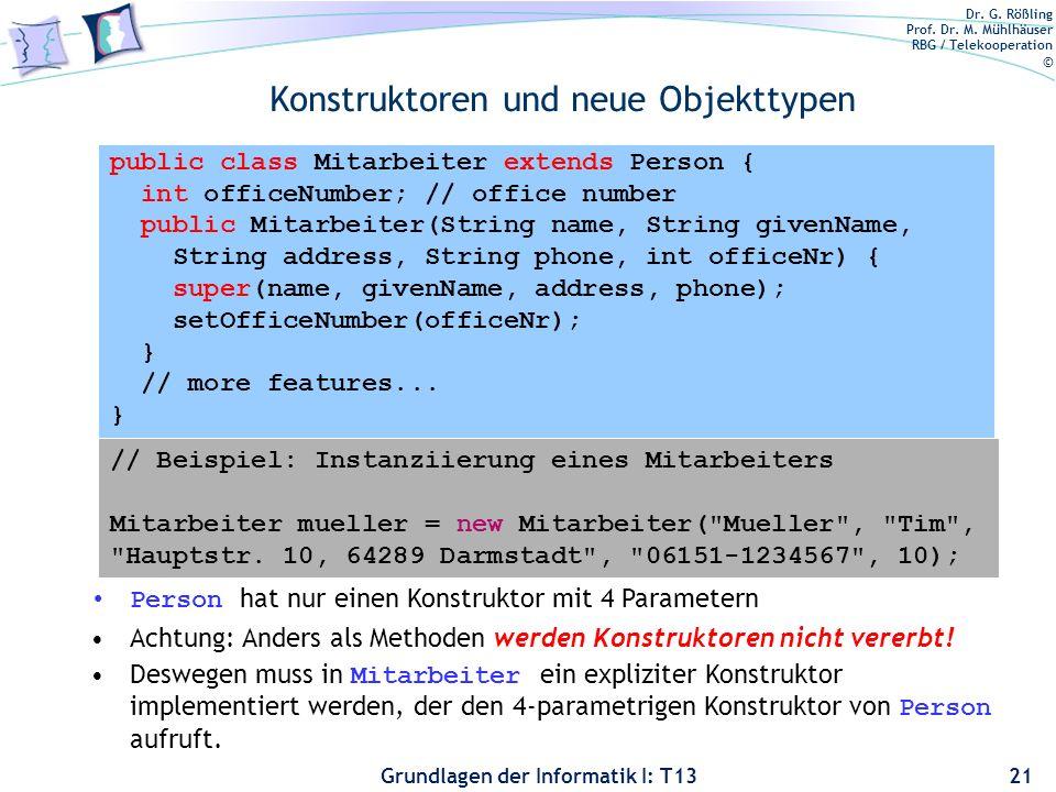 Dr. G. Rößling Prof. Dr. M. Mühlhäuser RBG / Telekooperation © Grundlagen der Informatik I: T13 Konstruktoren und neue Objekttypen 21 Person hat nur e