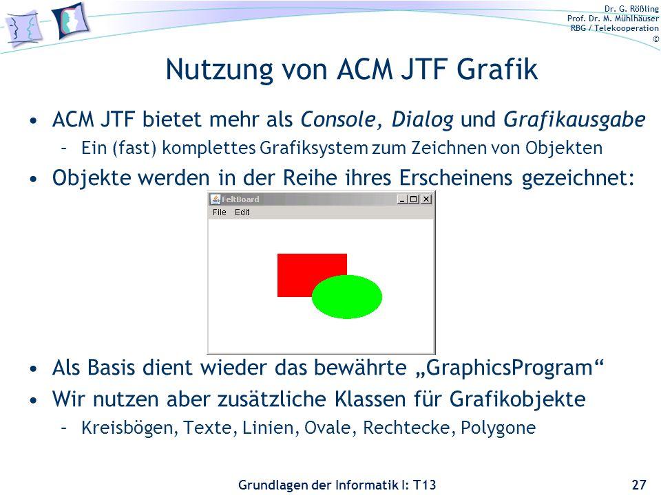 Dr. G. Rößling Prof. Dr. M. Mühlhäuser RBG / Telekooperation © Grundlagen der Informatik I: T13 Nutzung von ACM JTF Grafik ACM JTF bietet mehr als Con