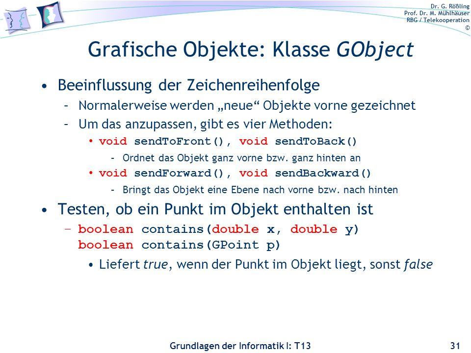 Dr. G. Rößling Prof. Dr. M. Mühlhäuser RBG / Telekooperation © Grundlagen der Informatik I: T13 Grafische Objekte: Klasse GObject Beeinflussung der Ze