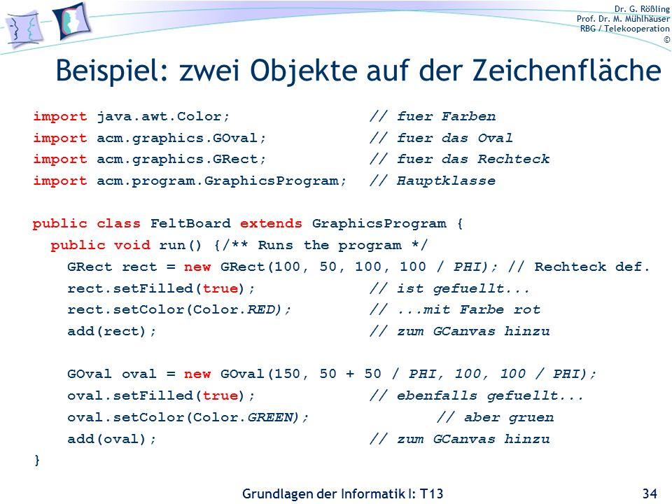 Dr. G. Rößling Prof. Dr. M. Mühlhäuser RBG / Telekooperation © Grundlagen der Informatik I: T13 Beispiel: zwei Objekte auf der Zeichenfläche import ja