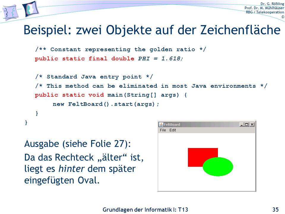 Dr. G. Rößling Prof. Dr. M. Mühlhäuser RBG / Telekooperation © Grundlagen der Informatik I: T13 Beispiel: zwei Objekte auf der Zeichenfläche /** Const