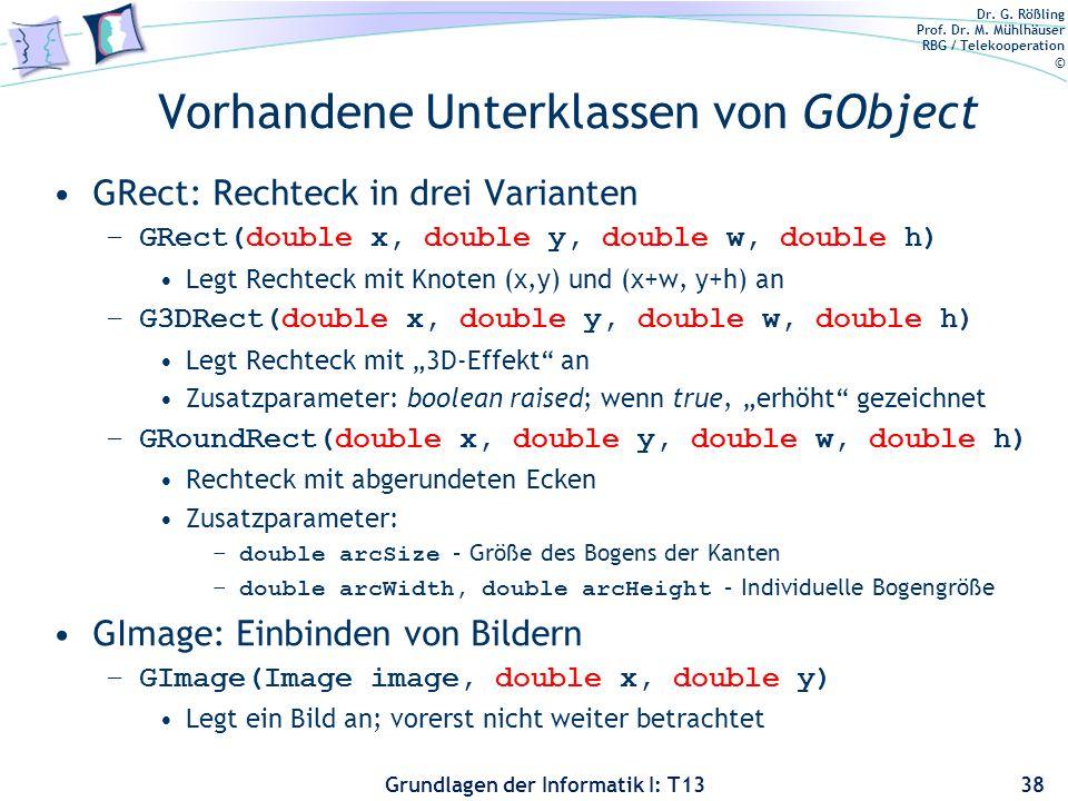 Dr. G. Rößling Prof. Dr. M. Mühlhäuser RBG / Telekooperation © Grundlagen der Informatik I: T13 Vorhandene Unterklassen von GObject GRect: Rechteck in