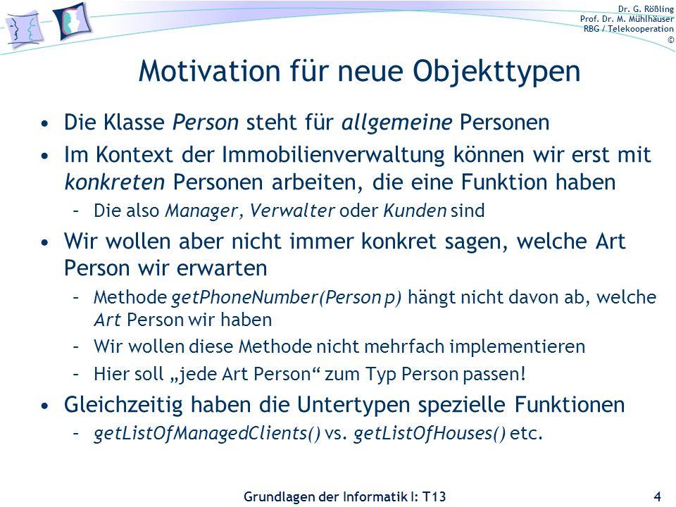 Dr. G. Rößling Prof. Dr. M. Mühlhäuser RBG / Telekooperation © Grundlagen der Informatik I: T13 Motivation für neue Objekttypen Die Klasse Person steh
