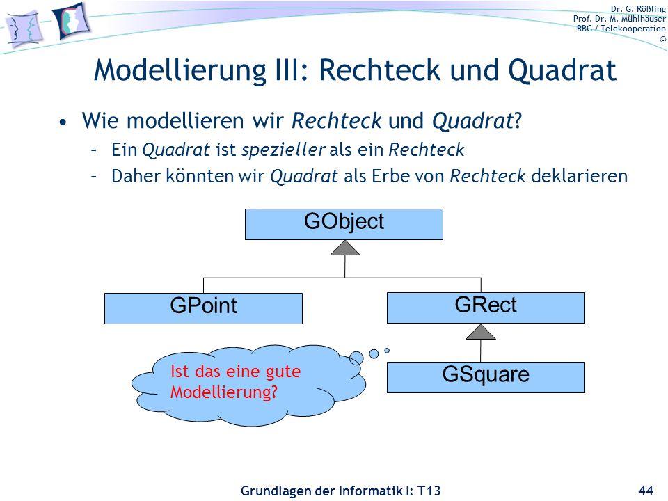 Dr. G. Rößling Prof. Dr. M. Mühlhäuser RBG / Telekooperation © Grundlagen der Informatik I: T13 Modellierung III: Rechteck und Quadrat Wie modellieren