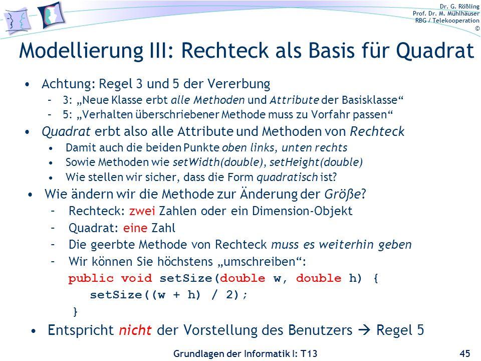 Dr. G. Rößling Prof. Dr. M. Mühlhäuser RBG / Telekooperation © Grundlagen der Informatik I: T13 Modellierung III: Rechteck als Basis für Quadrat Achtu