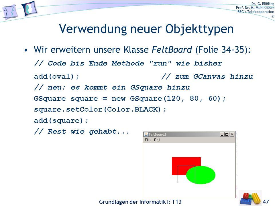 Dr. G. Rößling Prof. Dr. M. Mühlhäuser RBG / Telekooperation © Grundlagen der Informatik I: T13 Verwendung neuer Objekttypen Wir erweitern unsere Klas