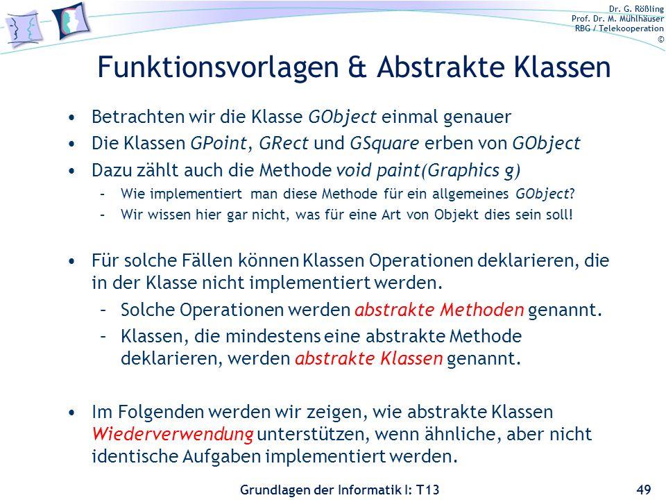 Dr. G. Rößling Prof. Dr. M. Mühlhäuser RBG / Telekooperation © Grundlagen der Informatik I: T13 Funktionsvorlagen & Abstrakte Klassen Betrachten wir d