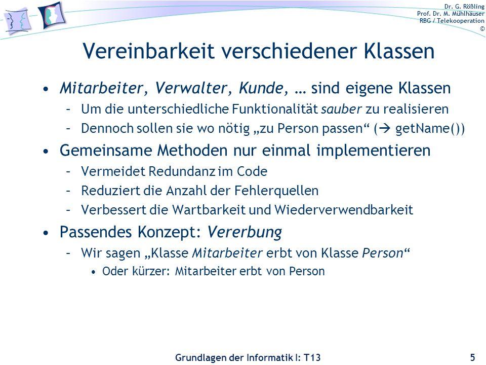Dr. G. Rößling Prof. Dr. M. Mühlhäuser RBG / Telekooperation © Grundlagen der Informatik I: T13 Vereinbarkeit verschiedener Klassen Mitarbeiter, Verwa